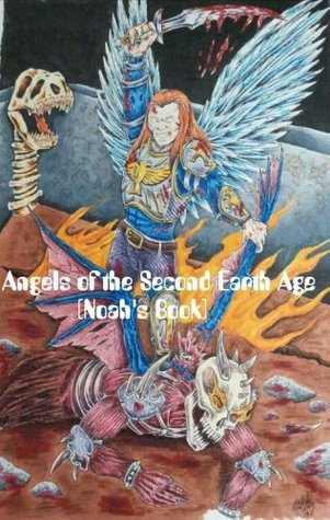 Angels Of The Second Earth Age (Noahs Book Book 1) Michael Montgomery