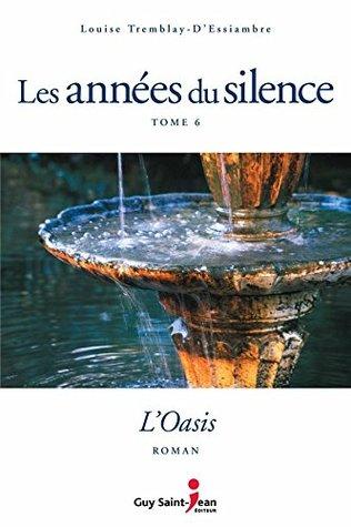 Les années du silence, tome 6 : Loasis Louise Tremblay-dEssiambre