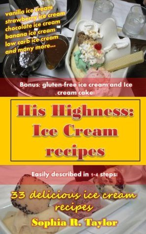 Ice Cream Recipes (His Highness Book 3)  by  Sophia R. Taylor