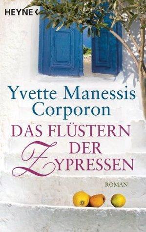 Das Flüstern der Zypressen: Roman  by  Yvette Manessis Corporon