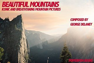 Beautiful Mountains: Iconic and breathtaking mountain pictures.  by  George Delaney