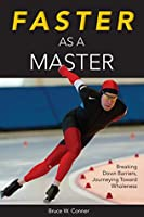 Faster as a Master: Breaking Down Barriers, Journeying Toward Wholeness Bruce W. Conner