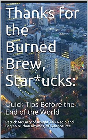 Thanks for the Burned Brew, Star*ucks:: Quick Tips Before the End of the World (Coffee-Guzzling Zombies & Techno-Capialistic Insanity Book 1)  by  Patrick McCarty