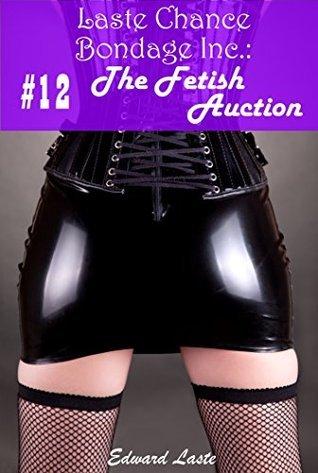 The Fetish Auction (Laste Chance Bondage Inc. Book 12) Edward Laste