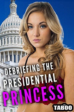 Debriefing The Presidential Princess (Breaking In The Brat Book 3)  by  Max Taboo