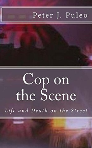 Cop on the Scene: Life and Death on the Street  by  Peter J. Puleo