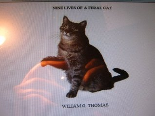 NINE LIVES OF A FERAL CAT/HUMAN CONTACT  by  William G. Thomas
