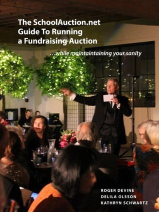 The SchoolAuction.net Guide to Running a Fundraising Auction: ...while maintaining your sanity  by  Roger Devine