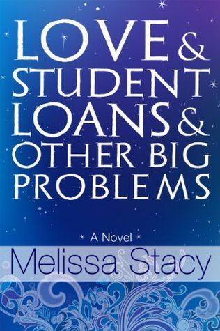 Love and Student Loans and Other Big Problems  by  Melissa Stacy