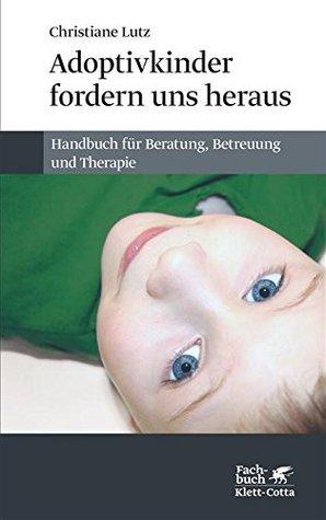 Adoptivkinder fordern uns heraus: Handbuch für Beratung, Betreuung und Therapie  by  Christiane Lutz