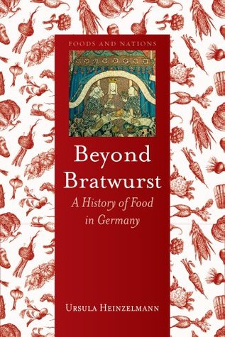 Beyond Bratwurst: A History of Food in Germany  by  Ursula Heinzelmann