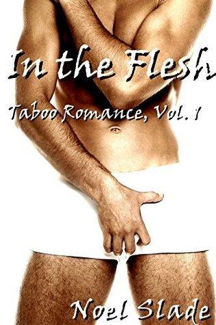 In the Flesh (Taboo Romance Book 1)  by  Noel Slade