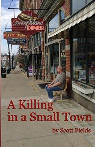 A Killing in a Small Town  by  Scott Fields