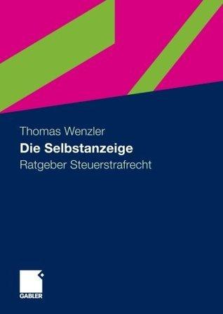 Die Selbstanzeige: Ratgeber Steuerstrafrecht  by  Thomas Wenzler