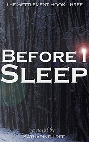 Before I Sleep (The Settlement Book 3) Katharine Tree