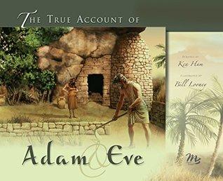 The True Account of Adam & Eve  by  Ken Ham
