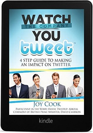 Watch The Company You Tweet: 4 Step Guide to Making an Impact on Twitter  by  Joy Cook
