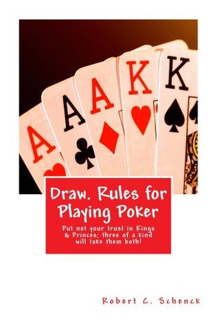 Draw. Rules for Playing Poker (annotated w/study guide)  by  Robert Schenck