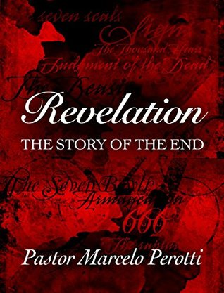 Revelation: The story of the end  by  Marcelo Daniel Perotti