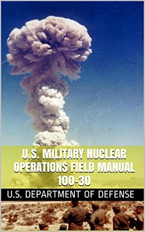 U.S. Military Nuclear Operations Field Manual 100-30  by  U.S. Department of Defense