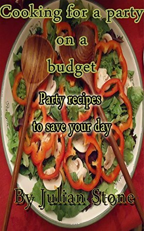 Cook for a party on a budget:Party recipes to save your day  by  Julian Stone