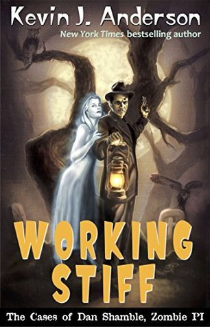 Working Stiff: The Cases of Dan Shamble, Zombie P.I. Kevin J. Anderson