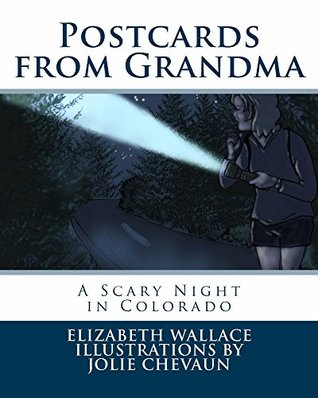 Postcards from Grandma: A Scary Night in Colorado  by  Elizabeth Wallace Illustrations by Jolie Chevaun