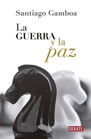 La guerra y la paz  by  Santiago Gamboa