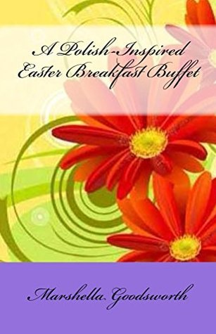 A Polish-Inspired Easter Breakfast Buffet  by  Marshella Goodsworth
