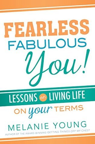 Fearless, Fabulous You!: Lessons on Living Life on Your Terms  by  Melanie Young
