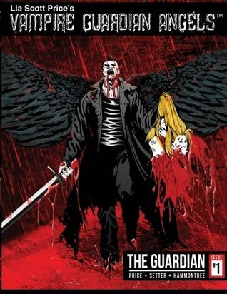 Vampire Guardian Angels Comic Book Series: The Guardian, Issue 1 Lia Price