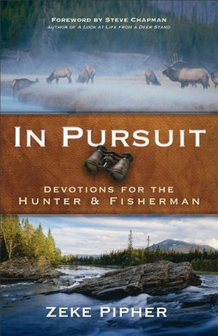 In Pursuit: Devotions for the Hunter and Fisherman  by  Zeke Pipher