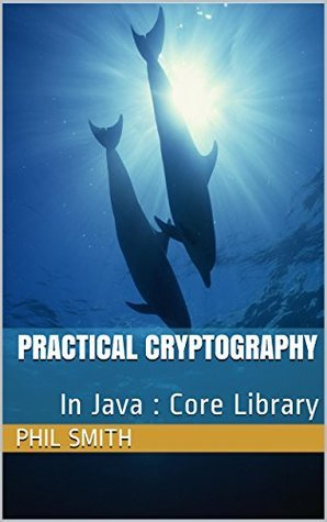 Practical Cryptography in Java  by  Phil Smith