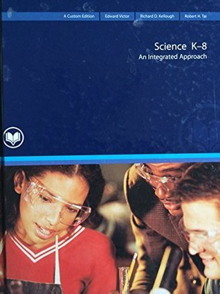 Science K-8: An Integrated Approach Edward Victor
