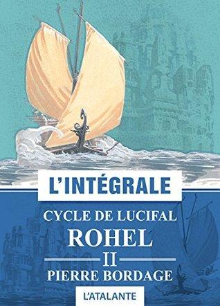 Rohel II - Cycle de Lucifal (Rohel, #2)  by  Pierre Bordage