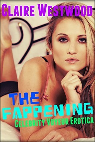 The Fappening: Celebrity Voyeur Erotica  by  Claire Westwood
