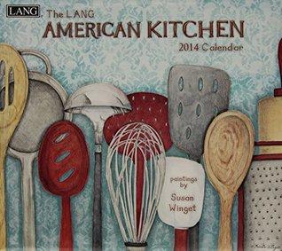 American Kitchen 2014 Calendar  by  Susan Winget