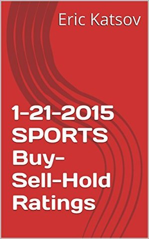 1-21-2015 SPORTS Buy-Sell-Hold Ratings  by  Eric Katsov