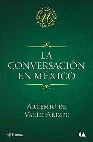 La conversación en México  by  Artemio de Valle-Arizpe