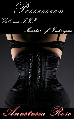 Possession (Master of Intrigue, #4)  by  Anastasia  Rose