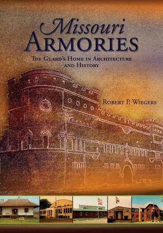 Missouri Armories: The Guards Home in Architecture and History Robert P. Wiegers