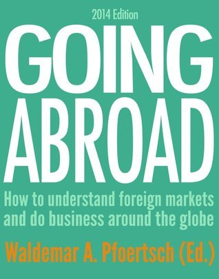 Going Abroad 2014: How to understand foreign markets and do business around the globe  by  Waldemar Pfoertsch