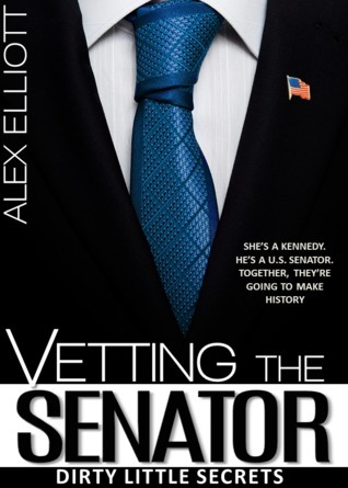Vetting The Senator (Dirty Little Secrets, #2)  by  Alex Elliott