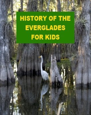History of the Everglades for Kids Jonathan Madden