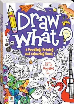 Draw What! a Doodling, Drawing and Colouring Book  by  Hinkler Books