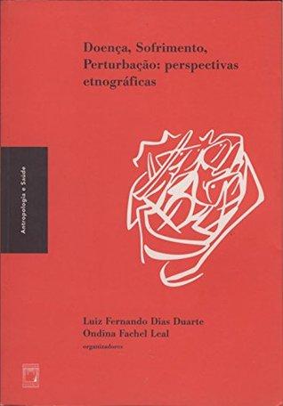 Doença, sofrimento, perturbação: perspectivas etnográficas Luiz Fernando Dias Duarte
