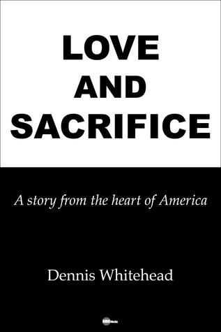 Love and Sacrifice  by  Dennis Whitehead