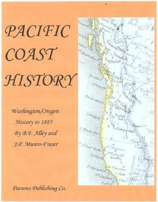 Pacific Coast History Vol I (Pacific Coast History, 1885)  by  B.F. Alley