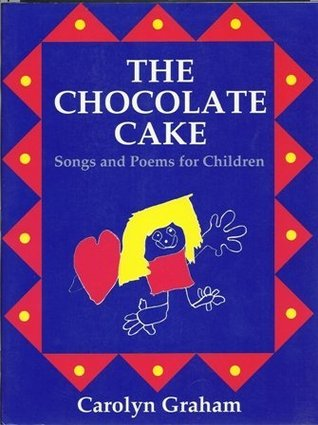 The Chocolate Cake: Songs and Poems for Children  by  Carolyn Graham