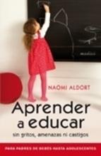 Aprender a Educar sin Gritos, Amenazas ni Castigos  by  Naomi Aldort